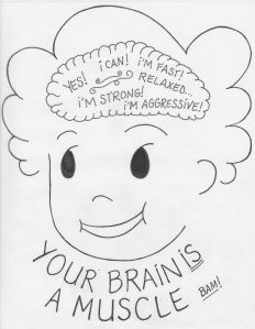 Use your brain in a strategic manner, practice awareness, observe your performance, play positive messages. Because...your brain IS a muscle!